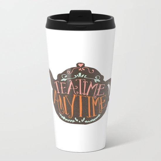 TEA TIME. ANY TIME. - color Metal Travel Mug