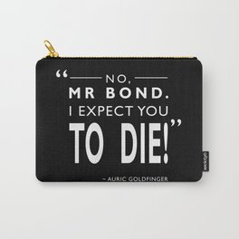 I Expect You To Die Carry-All Pouch