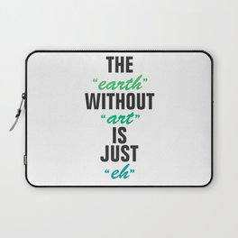 The earth without art is just eh Laptop Sleeve