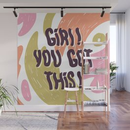 GIRL! You got this. Wall Mural