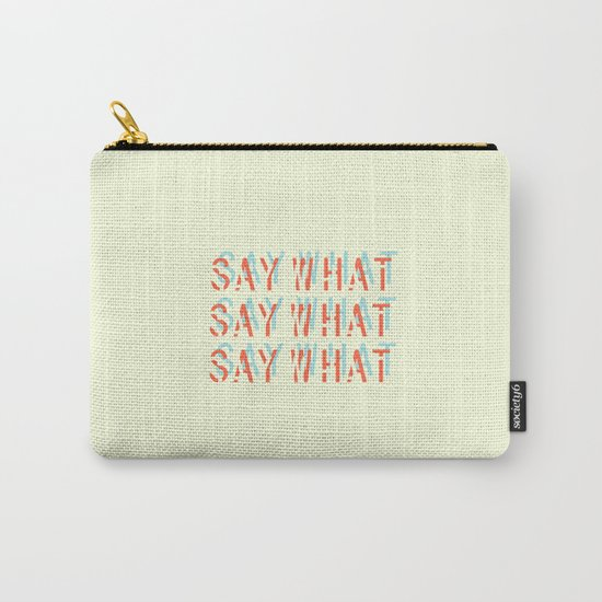 SAY WHAT Carry-All Pouch