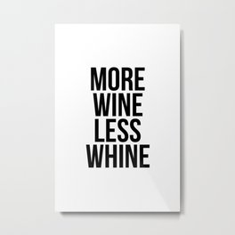 More wine less whine Metal Print