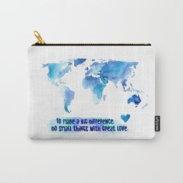 Small Things. Great Love. World Change. Carry-All Pouch
