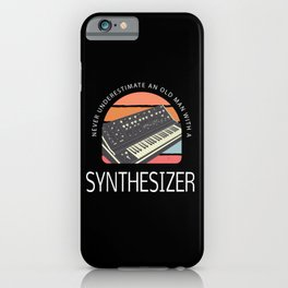 NEVER UNDERESTIMATE AN OLD MAN WITH A SYNTHESIZER iPhone Case