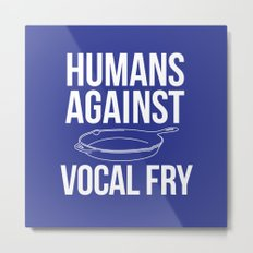 DOWN WITH VOCAL FRY! Metal Print