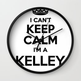 I cant keep calm I am a KELLEY Wall Clock