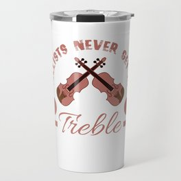 """Cellists Never Get In Treble"" for musicians and artist aspiring or professionals out there!  Travel Mug"