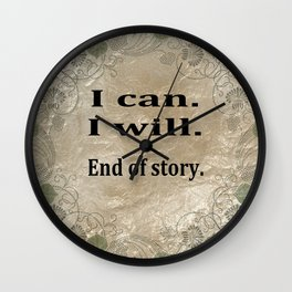 I Can. I Will. End Of Story. Wall Clock