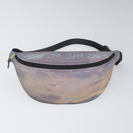 """ The Best Is Yet To Come "" Fanny Pack"