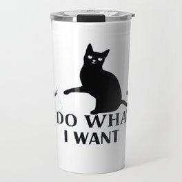 I Do What I Want | Funny Joke Cat Animal T-Shirt Travel Mug