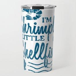 I'm Shrimply A Little Shellfish Gift Travel Mug