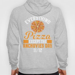 Everything Pizza Except The Anchovies Day Hoody