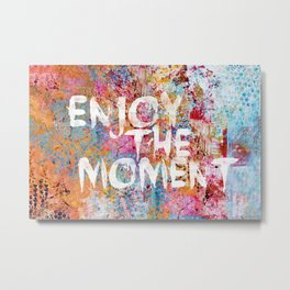 Enjoy the moment Metal Print