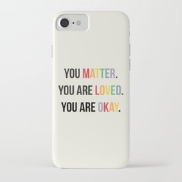 You matter. You are love. You are okay. - Pride Poster iPhone Case