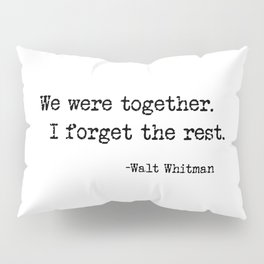 We were together. I forget the rest. Walt Whitman Quote. Pillow Sham