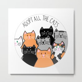 Adopt all the cats Metal Print