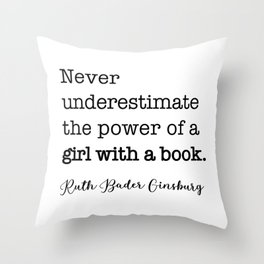 Never underestimate the power of a girl with a book. Throw Pillow