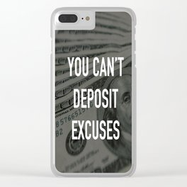YOU CAN'T DEPOSIT EXCUSES Clear iPhone Case