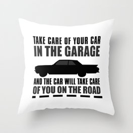 Take Care Of Your Car In The Garage And The Car Will Take Care Of You On The Road Throw Pillow
