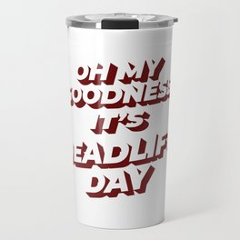 Funny Dead Lift Gym Shirt Oh my goodness its deadlift day Travel Mug