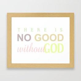 NO GOOD WITHOUT GOD Framed Art Print