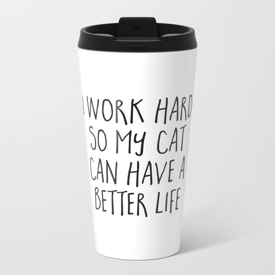 Cat Better Life Funny Quote Metal Travel Mug