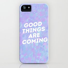 Good Things Are Coming Soon iPhone Case