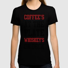 COFFEE'S AT THE PLATE WHISKEY_S ON DECK T-SHIRT T-shirt