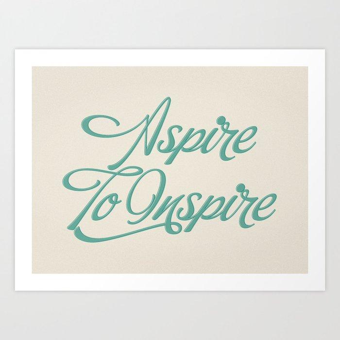 Aspire To Inspire Art Print