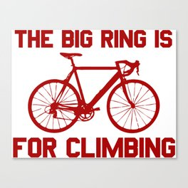 The Big Ring Is For Climbing Canvas Print