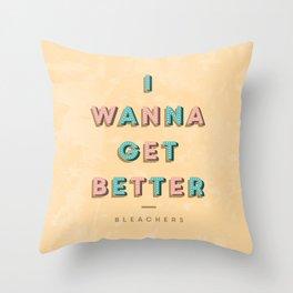 I Wanna Get Better Throw Pillow