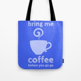 bring me coffee before go go Tote Bag