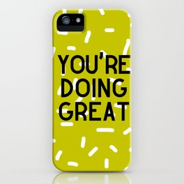 You're Doing Great iPhone Case