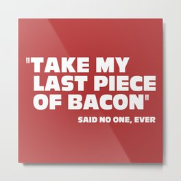 Last Piece Of Bacon Funny Quote Metal Print