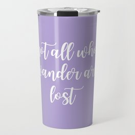 Text Art NOT ALL WHO WANDER ARE LOST | violet Travel Mug