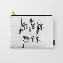 Love The Skin You're In, Love Yourself, Home Decor, Bedrrom Decor, Bathroom Decor Carry-All Pouch