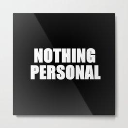 Nothing Personal Metal Print