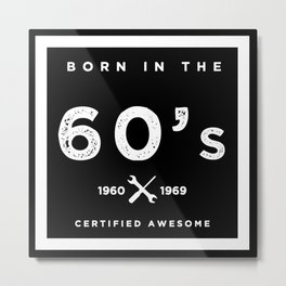 Born in the 60's. Certified Awesome Metal Print