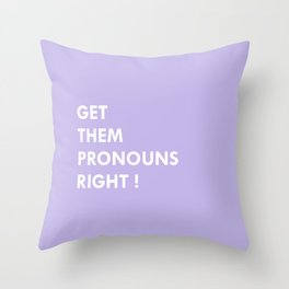 GET THEM PRONOUNS RIGHT ! Throw Pillow