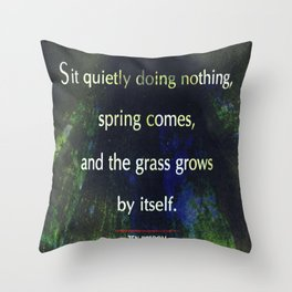 Zen Wisdom Quote - Sit Quietly Doing Nothing Spring Comes Throw Pillow