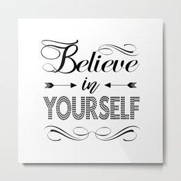 """""""Believe in Yourself""""  original Typography Metal Print"""