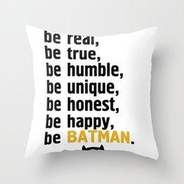 BE REAL - BE TRUE - BE MANBAT Throw Pillow