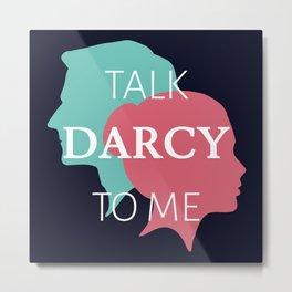 Talk Darcy To Me IV Metal Print