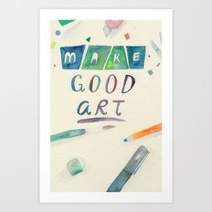 Make Good Art Art Print