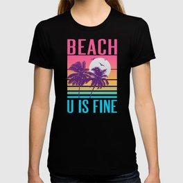 Beach U Is Fine T-shirt