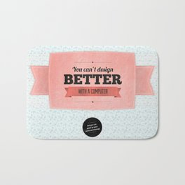You can't design better with a computer Bath Mat