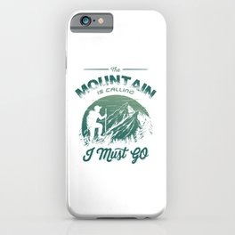The Mountain Is Calling I Must Go gr iPhone Case