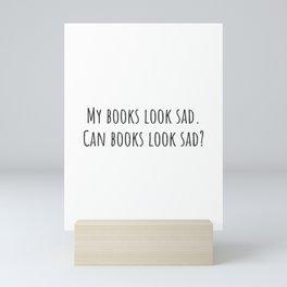 Can Books Look Sad? Mini Art Print