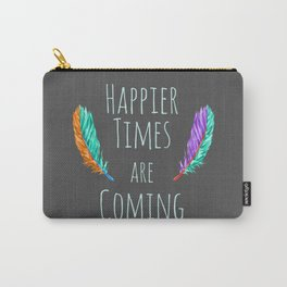 Happier Times are Coming - Dark Carry-All Pouch