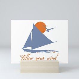 Follow your wind (sail boat) Mini Art Print